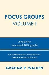 Focus Groups: A Selective Annotated Bibliography, Volume 1