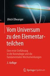 Vom Universum zu den Elementarteilchen: Eine erste Einführung in die Kosmologie und die fundamentalen Wechselwirkungen, Ausgabe 3