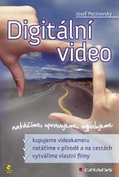 Digitální video: natáčíme, upravujeme, vypalujeme