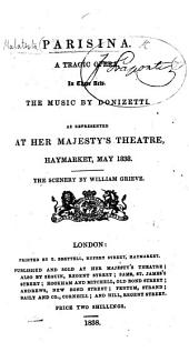 "Parisina. A tragic opera, in three acts. The music by Donizetti. As represented at Her Majesty's Theatre, Haymarket, May 1838, etc. [By F. Romani. Based on the ""Parisina"" of Lord Byron.] Ital. & Eng"