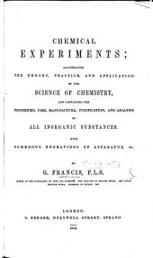 Chemical Experiments; illustrating the theory, practice and application of the science of chemistry, etc