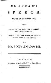 Mr. Burke's speech, on the 1st December 1783, upon the question for the Speaker's leaving the chair, in order for the House to resolve itself into a committee on Mr. Fox's East India Bill..