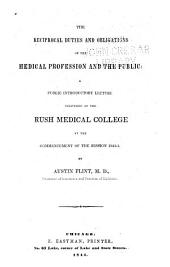 The Reciprocal Duties and Obligations of the Medical Profession and the Public: A Public Introductory Lecture Delivered at the Rush Medical College at the Commencement of the Session 1844-5