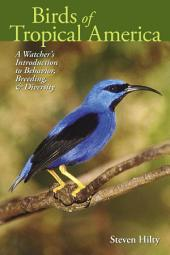 Birds of Tropical America: A Watcher's Introduction to Behavior, Breeding, and Diversity