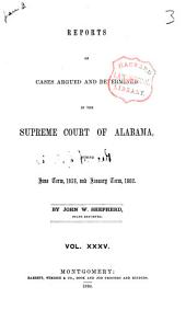 Reports of Cases Argued and Determined in the Supreme Court of Alabama: Volume 35