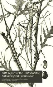 Fifth Report of the United States Entomological Commission: Being a Revised and Enlarged Edition of Bulletin No. 7, on Insects Injurious to Forest and Shade Trees