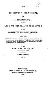 The Christian Brahmun: Or, Memoirs of the Life, Writings, and Character of the Converted Brahmun, Babajee. Including Illustrations of the Domestic Habits, Manners, Customs, and Superstitions of the Hindoos; a Sketch of the Deckan and Notices of India in General, and an Account of the American Mission at Ahmednuggur, Volume 2