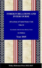 U.S. Foreign Relations and Intercourse 2015 (Law and Roles, Annotated): USC Title 22