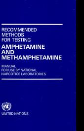 Recommended Methods for Testing Amphetamine and Methamphetamine: Manual for Use by National Narcotics Laboratories