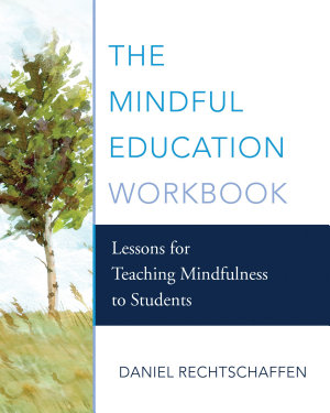 The Mindful Education Workbook  Lessons for Teaching Mindfulness to Students