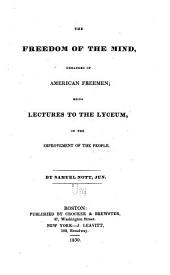 The Freedom of the Mind, Demanded of American Freemen: Being Lectures to the Lyceum, on the Improvement of the People