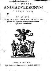 Animadversionum libri duo: in quibus praeter dictionem ebraicam plurima loca Scripturae, interpretúmque Veterum explicantur, emendantur