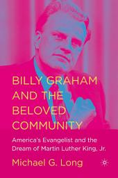 Billy Graham and the Beloved Community: America's Evangelist and the Dream of Martin Luther King, Jr.