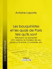 Les bouquinistes et les quais de Paris tels qu'ils sont: Réfutation du pamphlet d'O. Uzanne, le monsieur de ces dames à l'éventail, à l'ombrelle, etc.