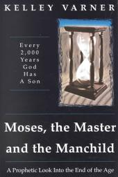 Moses, the Master, and the Manchild: Every 2,000 Years God Has a Son