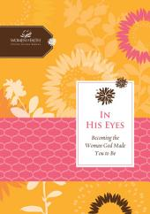 In His Eyes: Becoming the Woman God Made You to Be