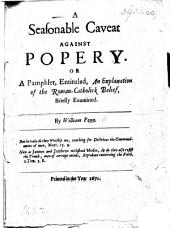 A Seasonable Caveat against Popery; or, a pamphlet, entituled: An Explanation of the Roman-Catholick belief, briefly examined