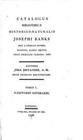 Catalogus biblothecae historico-naturalis Josephi Banks ...: Scriptores generales