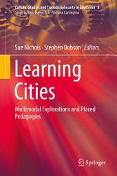 Learning Cities: Multimodal Explorations and Placed Pedagogies