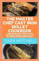 The Master Chef Cast Iron Skillet Cookbook Book PDF