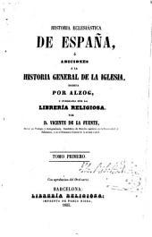 Historia eclesiástica de españa: ó adiciones á la historia general de la Iglesia escrita por Alzog, Volumen 1