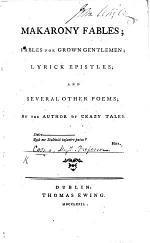 Makarony Fables (by Cosmo, Mythogelastick Professor, and F.M.S.); Fables for Grown Gentlemen; Lyrick Epistles; and several other poems; by the author of Crazy Tales