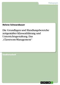 Die Grundlagen und Handlungsbereiche zeitgem    er Klassenf  hrung und Unterrichtsgestaltung  Das    Classroom Management    PDF
