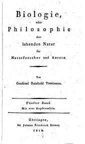 Biologie, oder Philosophie der lebenden Natur für Naturforscher und Aerzte: Volume 5