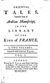 Oriental Tales: Collected from an Arabian Manuscript, in the Library of the King of France. In Two Volumes. Adorn'd with Copper Plates ...