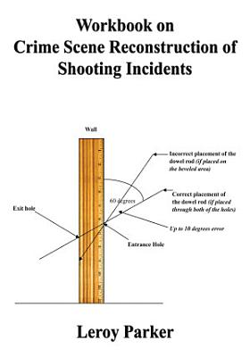 Workbook on Crime Scene Reconstruction of Shooting Incidents