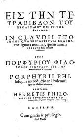 Eis Tēn Tetrabiblon Tu Ptolemaiu Exēgētēs Anōnymos: In Clavdii Ptolemaei Qvadripartitvm Enarrator ignoti nominis, quem tamen Proclvm fuisse quidam existimant. ¬Item Porphyriu Philosophu Eisagōgē Eis Tēn apotelesmatikēn tu Ptolemaiu. Porphyrii Philosophi introductio in Ptolemaei opus de effectibus astrorum. Praeterea Hermetis Philosophi De Revolvtionibvs Natiuitatum libri duo, incerto interprete ¬Item Porphyrii introductio in Ptolemaei opus de effectibus astrorum. Praeterea Hermetis de revolutionibus nativitatum libri duo