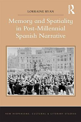 Memory and Spatiality in Post Millennial Spanish Narrative
