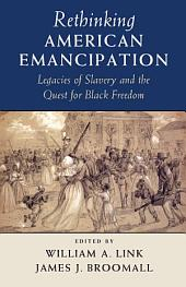 Rethinking American Emancipation: Legacies of Slavery and the Quest for Black Freedom