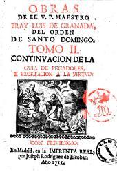 Obras de el V.P. maestro Fray Luis de Granada ... tomo 1. \\-27.]: Continuación de la guia de pecadores y exortación a la virtud, Volumen 2