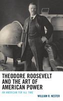 Theodore Roosevelt and the Art of American Power PDF