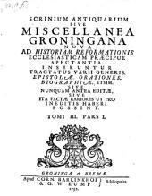 Scrinium antiquarium sive miscellanea Groningana nova ad historiam reformationis ecclesiasticam praecipue spectantia (etc.)