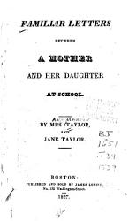 Familiar Letters Between A Mother And Her Daughter At School Book PDF