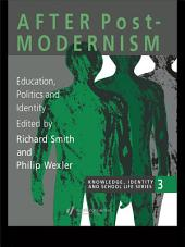 After Postmodernism: Education, Politics And Identity