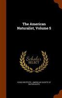 The American Naturalist  Volume 5 PDF