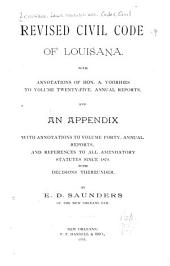 Revised Civil Code of Louisiana: With Annotations of Hon. A. Voorhies to Volume Twenty-five, Annual Reports, and an Appendix with Annotations to Volume Forty, Annual Reports, and References to All Amendatory Statutes Since 1870. With Decisions Thereunder