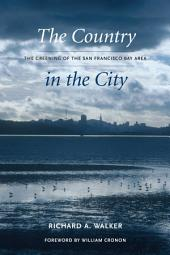 The Country in the City: The Greening of the San Francisco Bay Area