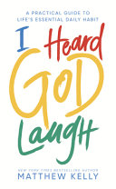 I Heard God Laugh  A Practical Guide to Life s Essential Daily Habit