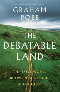 The Debatable Land  The Lost World Between Scotland and England