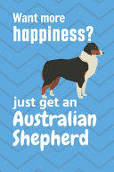 Want More Happiness  Just Get an Australian Shepherd PDF