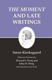 "Kierkegaard's Writings, XXIII, Volume 23: ""The Moment"" and Late Writings: ""The Moment"" and Late Writings"