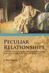 PECULIAR RELATIONSHIPS: A fi ctional novel that describes the evolving relationships between black women and white women from slavery to current day