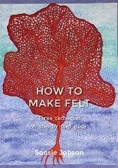 How to make felt - 3 techniques: Revised and reformatted