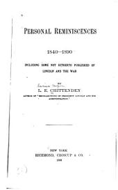 Personal Reminiscences, 1840-1890: Including Some Not Hitherto Published of Lincoln and the War
