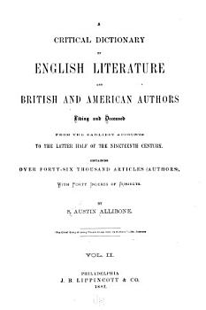A Critical Dictionary of English Literature and British and American Authors  Living and Deceased  from the Earliest Account to the Latter Half of the Nineteenth Century PDF