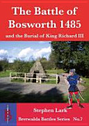 The Battle of Bosworth 1485 and the Burial of King Richard III